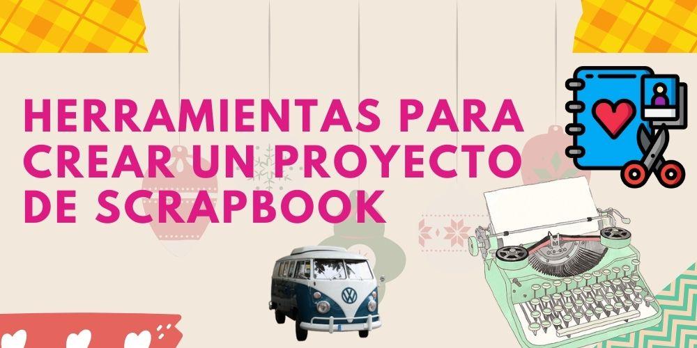 Herramientas para crear un proyecto de scrapbook